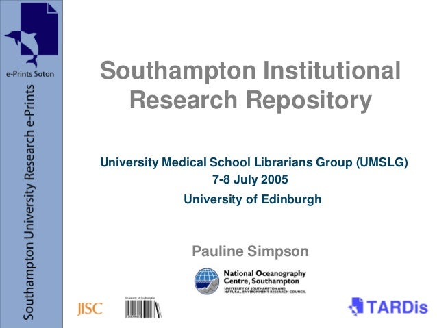 Southampton Institutional Research Repository University Medical School Librarians Group (UMSLG) 7-8 July 2005 University ...