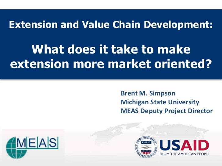 Extension and Value Chain Development:   What does it take to makeextension more market oriented?                    Brent...