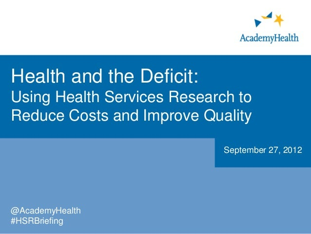 Health and the Deficit:Using Health Services Research toReduce Costs and Improve Quality                             Septe...
