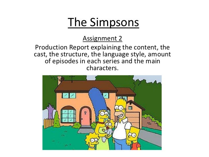 The Simpsons                  Assignment 2Production Report explaining the content, thecast, the structure, the language s...