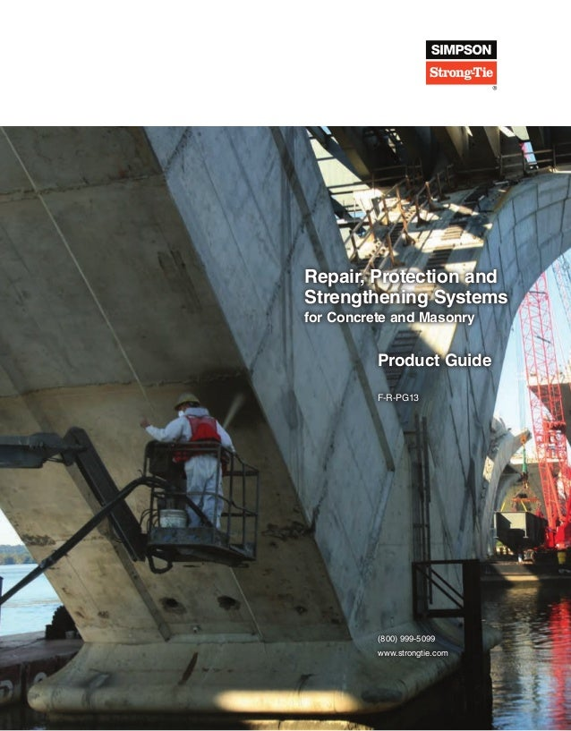 (800) 999‑5099 www.strongtie.com Repair, Protection and Strengthening Systems for Concrete and Masonry Product Guide F-R-...