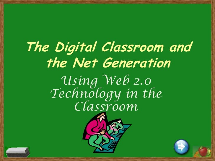 The Digital Classroom and the Net Generation<br />Using Web 2.0 Technology in the Classroom <br />