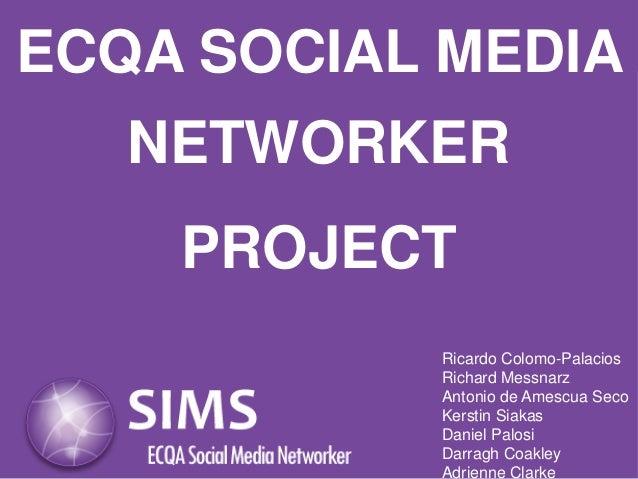 ECQA Days 2013  ECQA SOCIAL MEDIA NETWORKER PROJECT Ricardo Colomo-Palacios Richard Messnarz Antonio de Amescua Seco Kerst...
