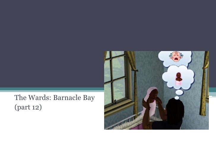 The Wards: Barnacle Bay<br />(part 12)<br />