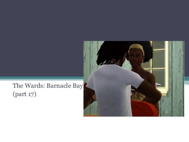 The Wards: Barnacle Bay (part 17)