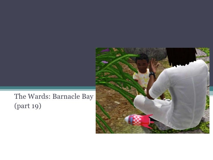 The Wards: Barnacle Bay<br />(part 19)<br />