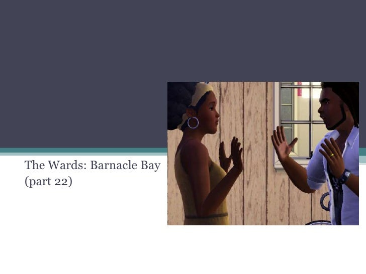 The Wards: Barnacle Bay<br />(part 22)<br />