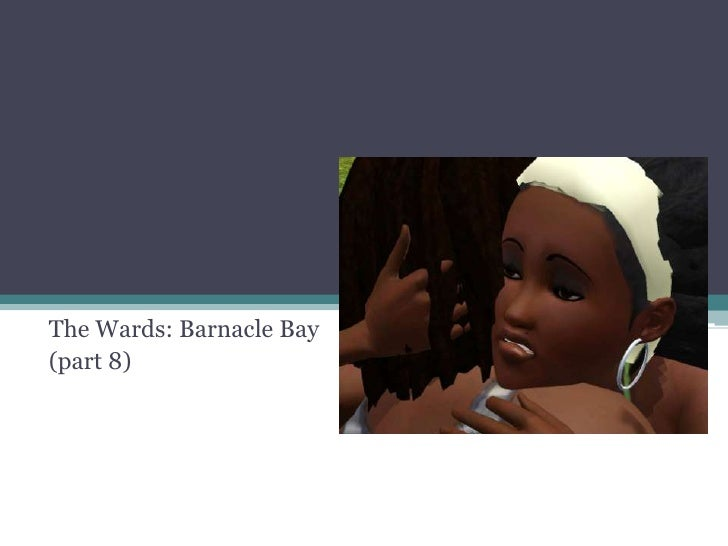 The Wards: Barnacle Bay<br />(part 8)<br />