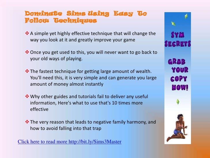 Dominate  Sims Using  Easy  To  Follow  Techniques<br /><ul><li>A simple yet highly effective technique that will change t...