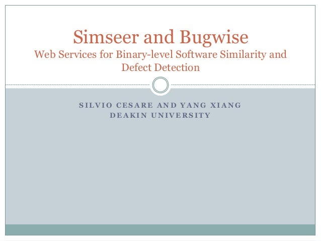 Simseer and BugwiseWeb Services for Binary-level Software Similarity and                  Defect Detection         SILVIO ...