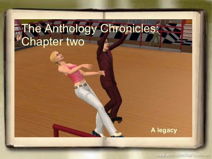 The Anthology Chronicles: Chapter two A legacy