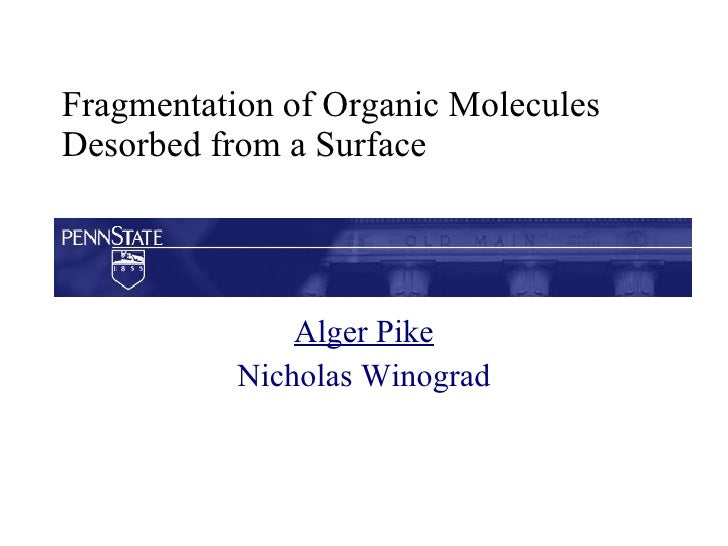 Fragmentation of Organic Molecules Desorbed from a Surface Alger Pike Nicholas Winograd