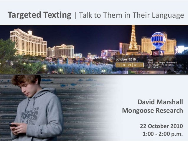 Start Targeted Texting | Talk to Them in Their Language David Marshall Mongoose Research 22 October 2010 1:00 - 2:00 p.m.