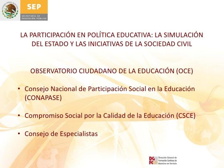 LA PARTICIPACIÓN EN POLÍTICA EDUCATIVA: LA SIMULACIÓN    DEL ESTADO Y LAS INICIATIVAS DE LA SOCIEDAD CIVIL    OBSERVATORIO...