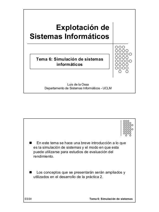 1Explotación deSistemas InformáticosLuis de la OssaDepartamento de Sistemas Informáticos - UCLMTema 6: Simulación de siste...