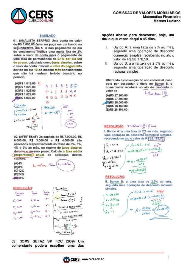 www.cers.com.br COMISSÃO DE VALORES MOBILIÁRIOS Matemática Financeira Marcos Luciano 1 03. (ICMS SEFAZ SP FCC 2009) Um com...