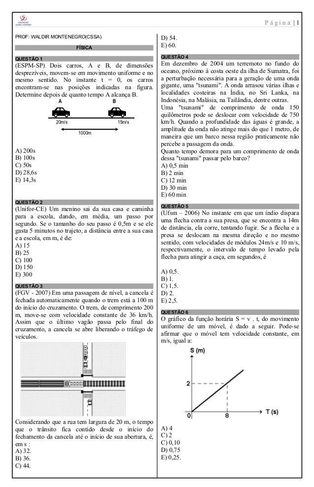Página |1 PROF: WALDIR MONTENEGRO(CSSA)  D) 54. E) 60.  FÍSICA  QUESTÃO 4  QUESTÃO 1  (ESPM-SP) Dois carros, A e B, de dim...