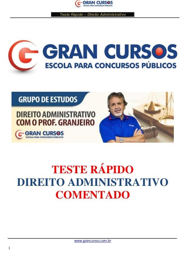 Teste Rápido – Direito Administrativo  www.grancursos.com.br  1  TESTE RÁPIDO  DIREITO ADMINISTRATIVO  COMENTADO