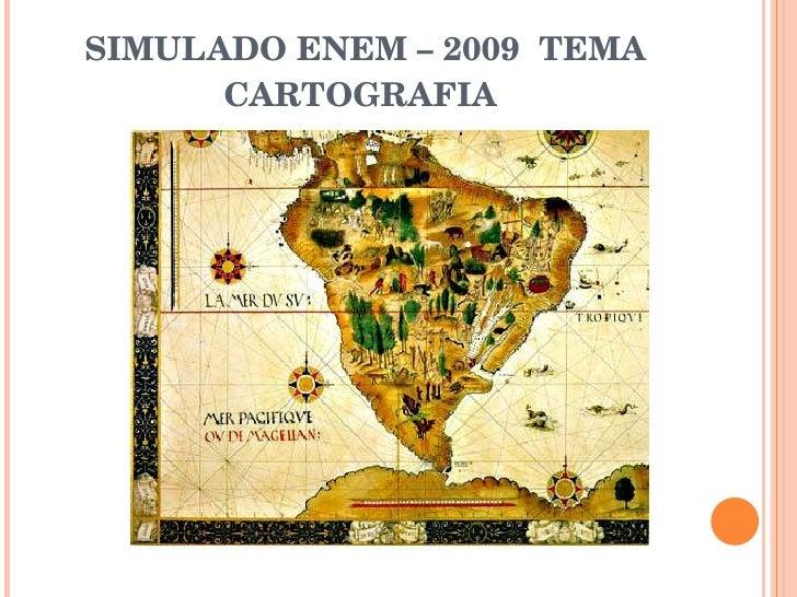 SIMULADO ENEM – 2009  TEMA CARTOGRAFIA
