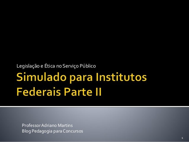 Legislação e Ética no Serviço Público  1  Professor Adriano Martins  Blog Pedagogia para Concursos