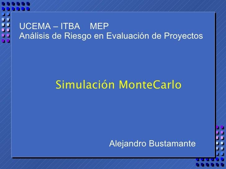 UCEMA – ITBA  MEP Análisis de Riesgo en Evaluación de Proyectos Simulación MonteCarlo Alejandro Bustamante