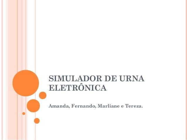 SIMULADOR DE URNA ELETRÔNICA Amanda, Fernando, Marliane e Tereza.