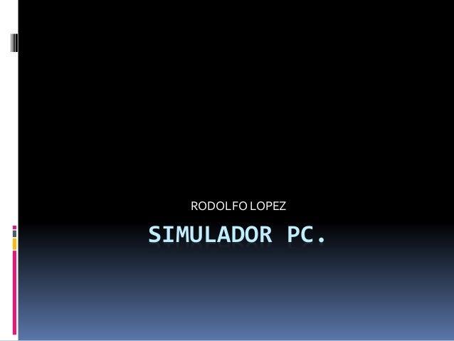 SIMULADOR PC. RODOLFO LOPEZ