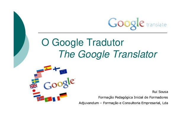 O Google TradutorThe Google TranslatorRui SousaRui SousaFormaFormaçção Pedagão Pedagóógica Inicial de Formadoresgica Inici...