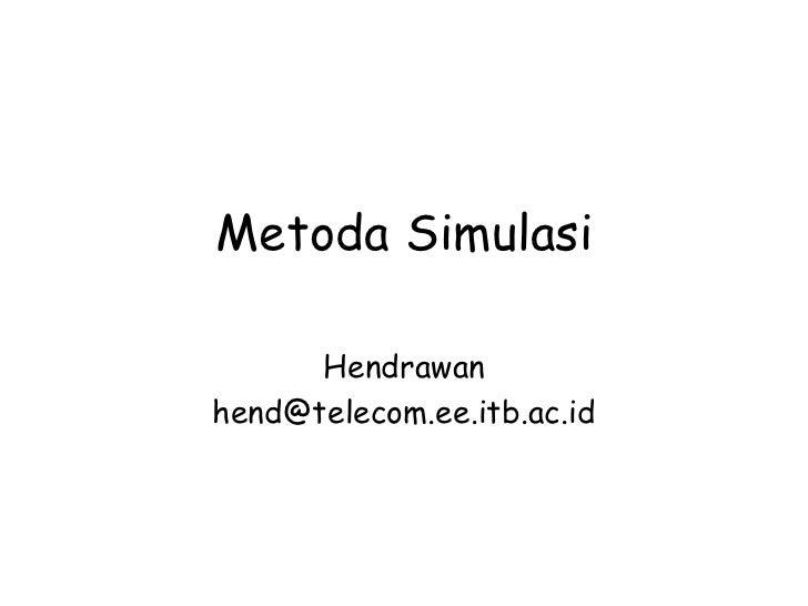Metoda Simulasi      Hendrawanhend@telecom.ee.itb.ac.id