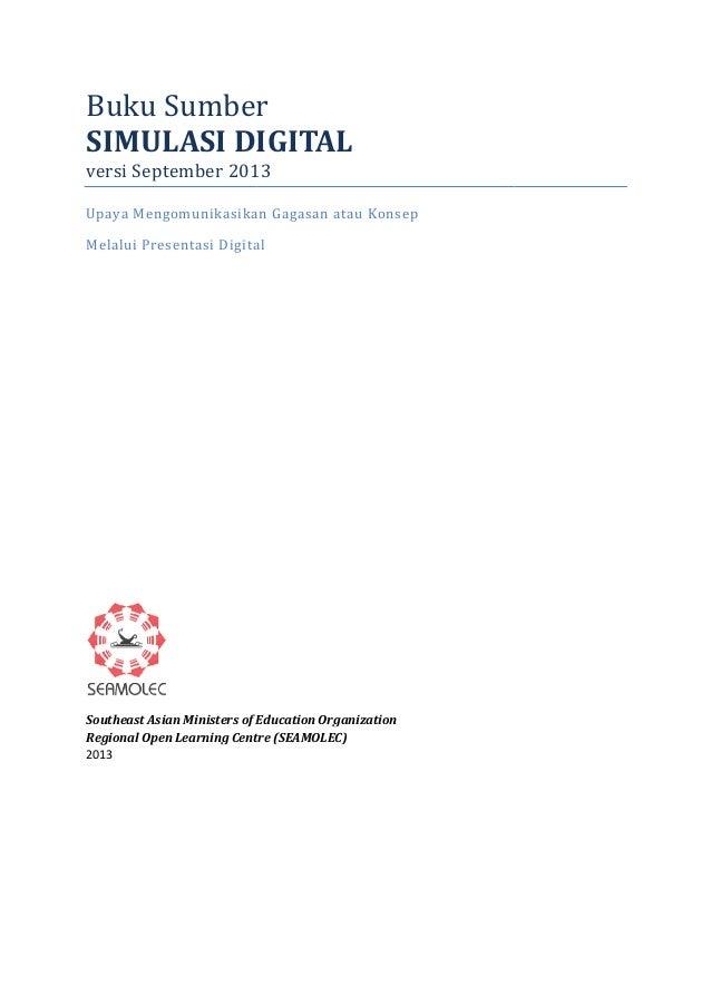 Buku Sumber SIMULASI DIGITAL versi September 2013  Upaya Mengomunikasikan Gagasan atau Konsep Melalui Presentasi Digital  ...