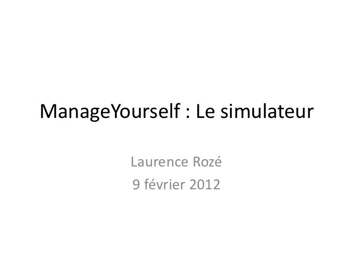 ManageYourself : Le simulateur         Laurence Rozé         9 février 2012