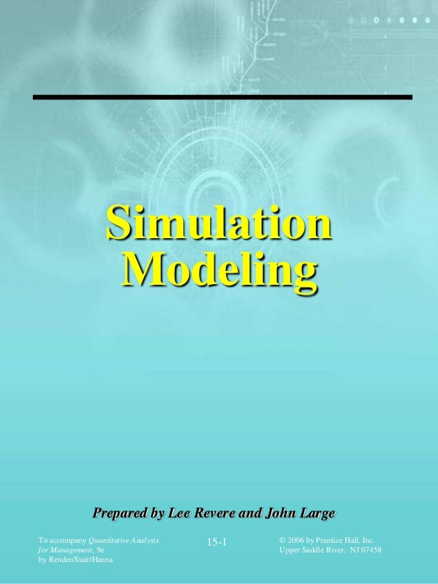 Simulation                   Modeling               Prepared by Lee Revere and John LargeTo accompany Quantitative Analysi...
