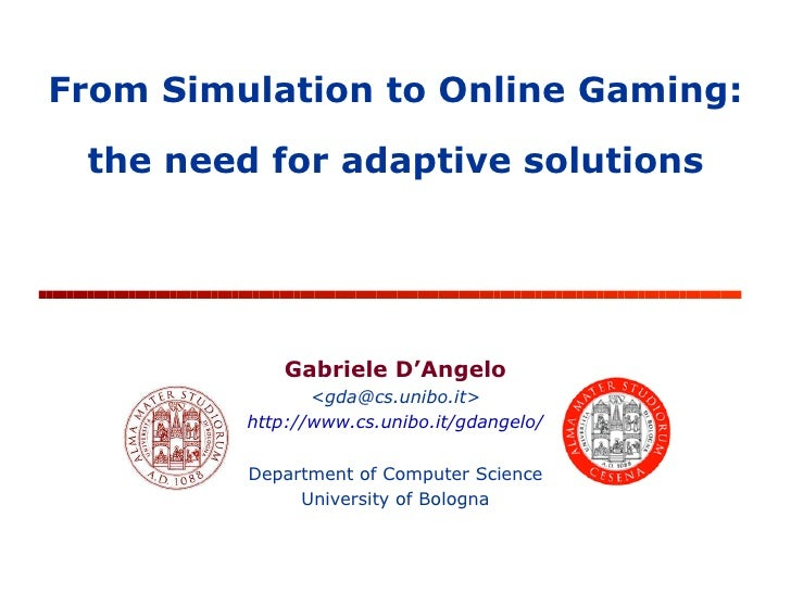 Gabriele D'Angelo <gda@cs.unibo.it> http://www.cs.unibo.it/gdangelo/ Department of Computer Science University of Bologna ...