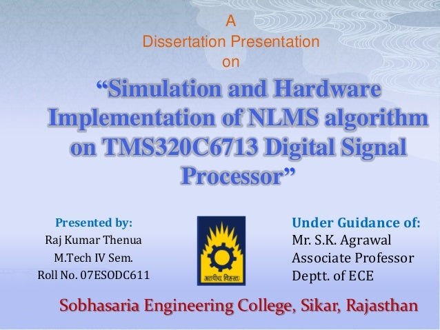 "A Dissertation Presentation on  ""Simulation and Hardware Implementation of NLMS algorithm on TMS320C6713 Digital Signal Pr..."