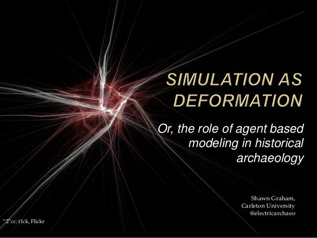 Or, the role of agent based                            modeling in historical                                      archaeo...