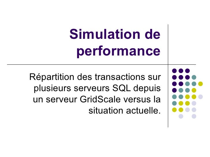 Simulation de performance Répartition des transactions sur plusieurs serveurs SQL depuis un serveur GridScale versus la si...