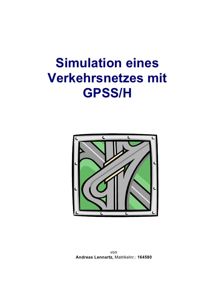Simulation einesVerkehrsnetzes mit     GPSS/H                   von    Andreas Lennartz, Matrikelnr.: 164580