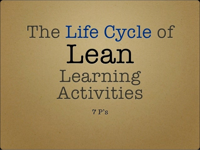 The Life Cycle of    Lean   Learning   Activities       7 P's