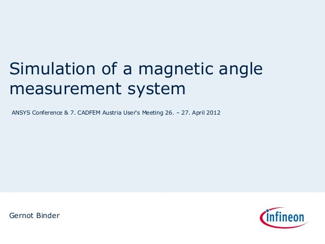 Simulation of a magnetic anglemeasurement systemANSYS Conference & 7. CADFEM Austria User's Meeting 26. – 27. April 2012Ge...