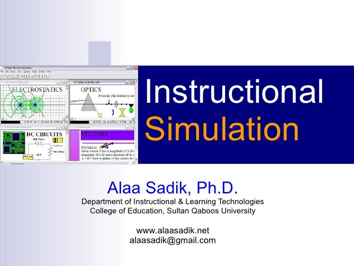 Instructional  Simulation Alaa Sadik, Ph.D. Department of Instructional & Learning Technologies College of Education, Sult...