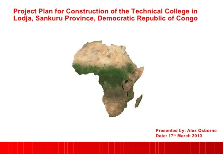 Project Plan for Construction of the Technical College in Lodja, Sankuru Province, Democratic Republic of Congo Presented ...