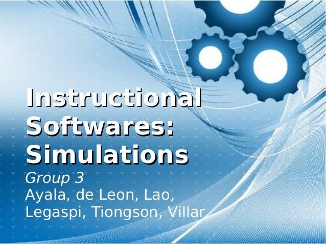 InstructionalInstructional Softwares:Softwares: SimulationsSimulations Group 3 Ayala, de Leon, Lao, Legaspi, Tiongson, Vil...