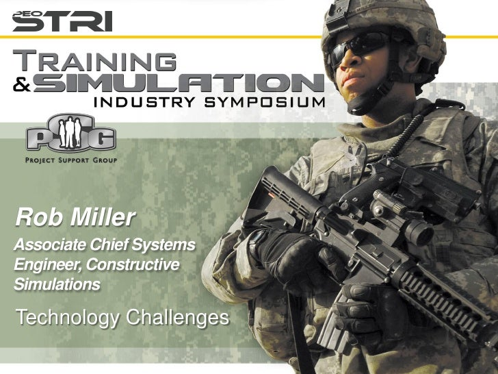 Rob MillerAssociate Chief SystemsEngineer, ConstructiveSimulationsTechnology Challenges
