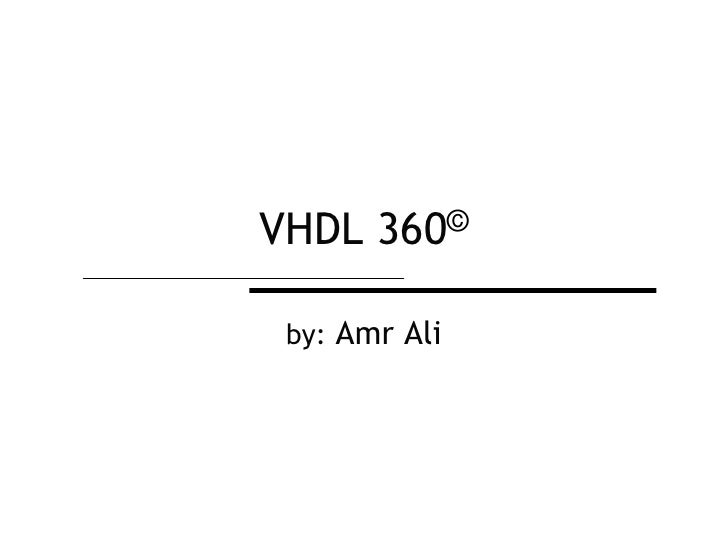 VHDL 360©<br />by: Amr Ali<br />