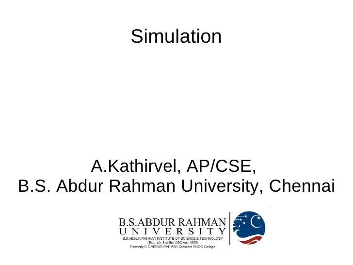 Simulation             A.Kathirvel, AP/CSE, B.S. Abdur Rahman University, Chennai