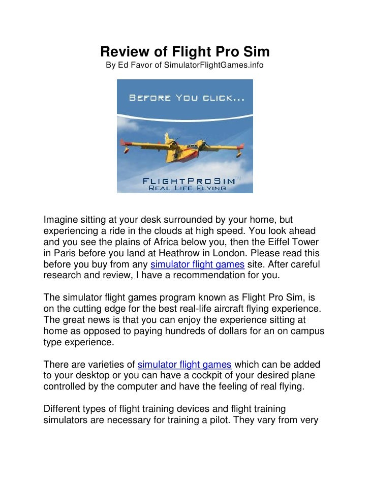 Review of Flight Pro Sim                By Ed Favor of SimulatorFlightGames.info     Imagine sitting at your desk surround...