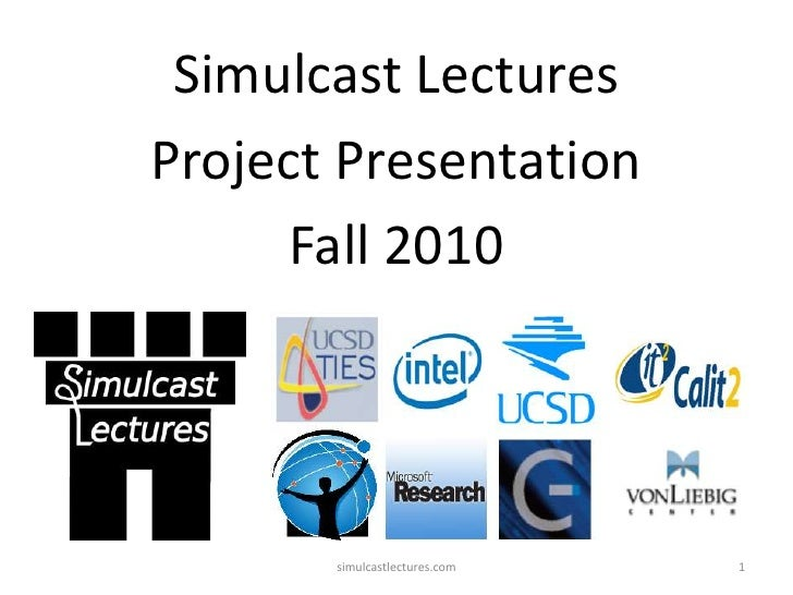 Simulcast Lectures<br />Project Presentation <br />Fall 2010<br />1<br />simulcastlectures.com<br />