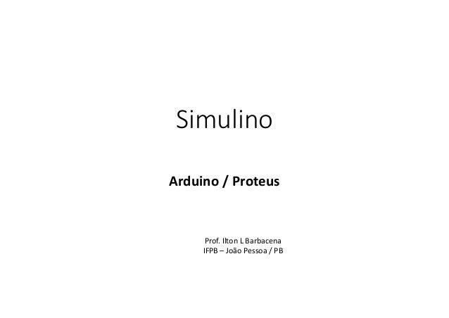 SimulinoArduino /Proteus      Prof.IltonLBarbacena     IFPB– JoãoPessoa/PB