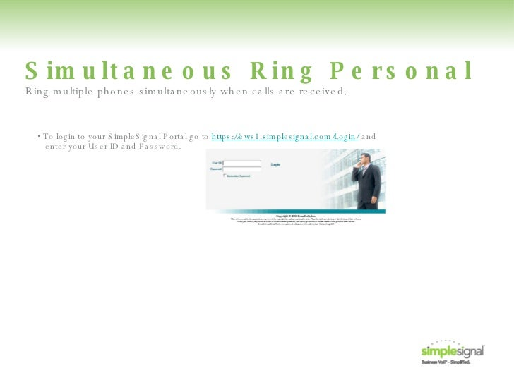 Simultaneous Ring Personal •  To login to your SimpleSignal Portal go to  https://ews1.simplesignal.com/Login/  and   ente...