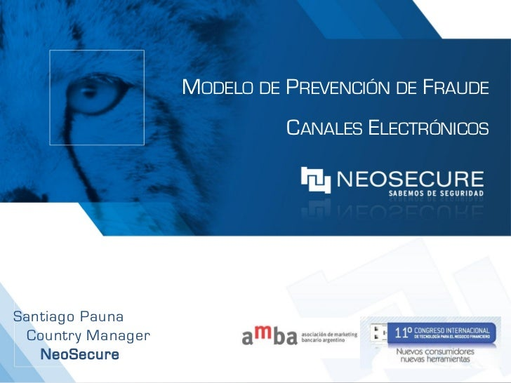 MODELO DE PREVENCIÓN DE FRAUDE                             CANALES ELECTRÓNICOSSantiago Pauna Country Manager   NeoSecure